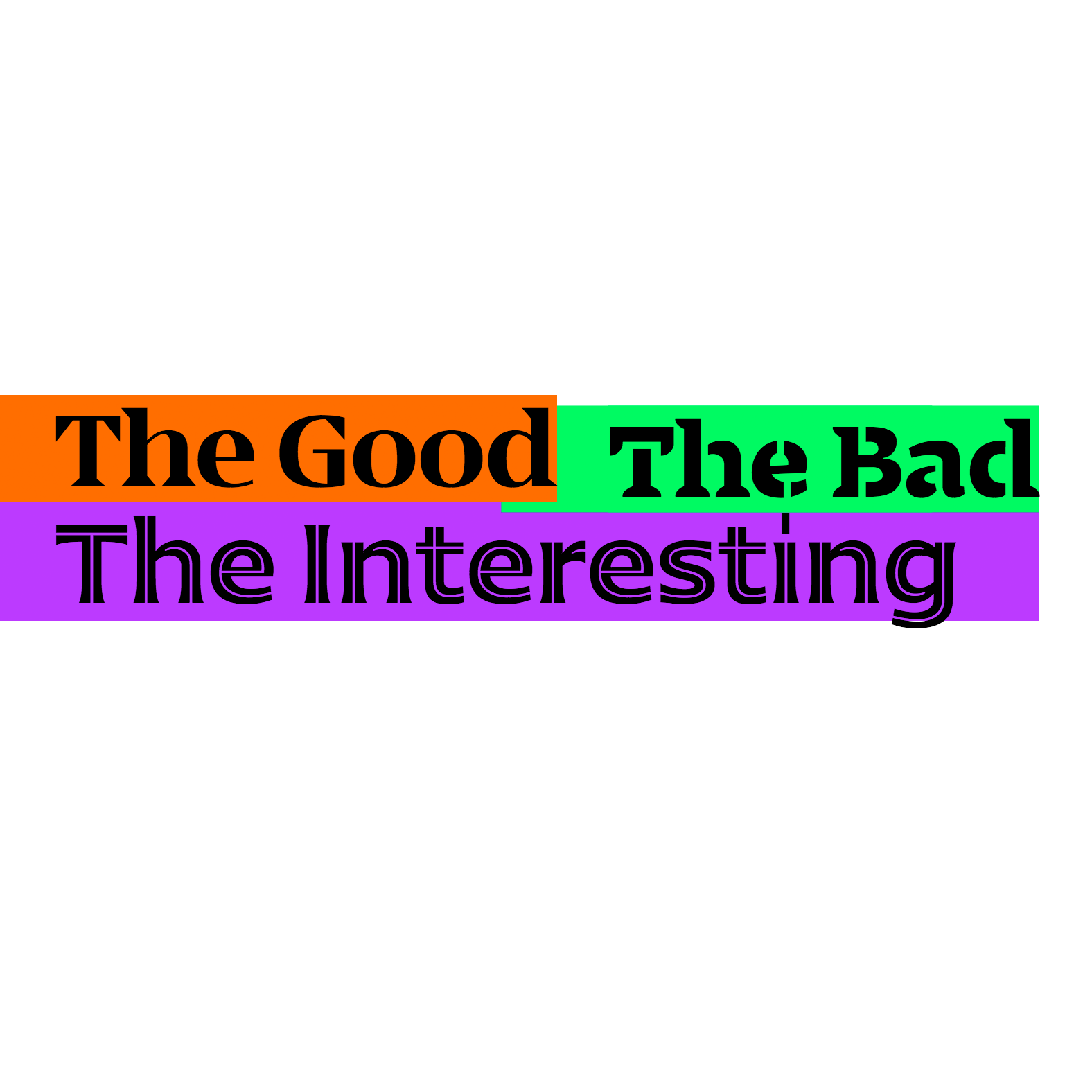 The Good, The Bad, and The Interesting